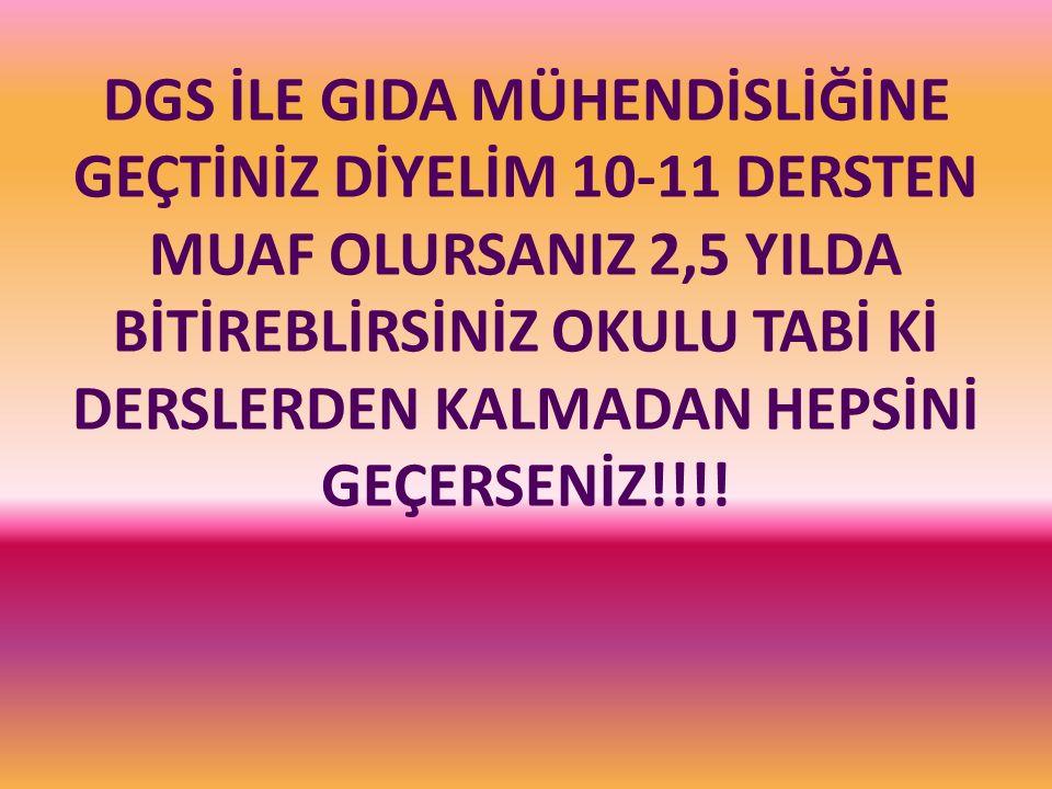 DGS İLE GIDA MÜHENDİSLİĞİNE GEÇTİNİZ DİYELİM 10-11 DERSTEN MUAF OLURSANIZ 2,5 YILDA BİTİREBLİRSİNİZ OKULU TABİ Kİ DERSLERDEN KALMADAN HEPSİNİ GEÇERSENİZ!!!!