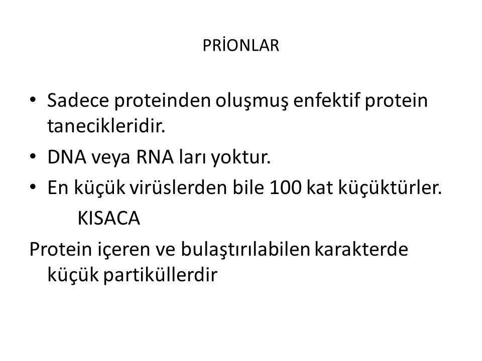 PRİONLAR Sadece proteinden oluşmuş enfektif protein tanecikleridir. DNA veya RNA ları yoktur. En küçük virüslerden bile 100 kat küçüktürler. KISACA Pr