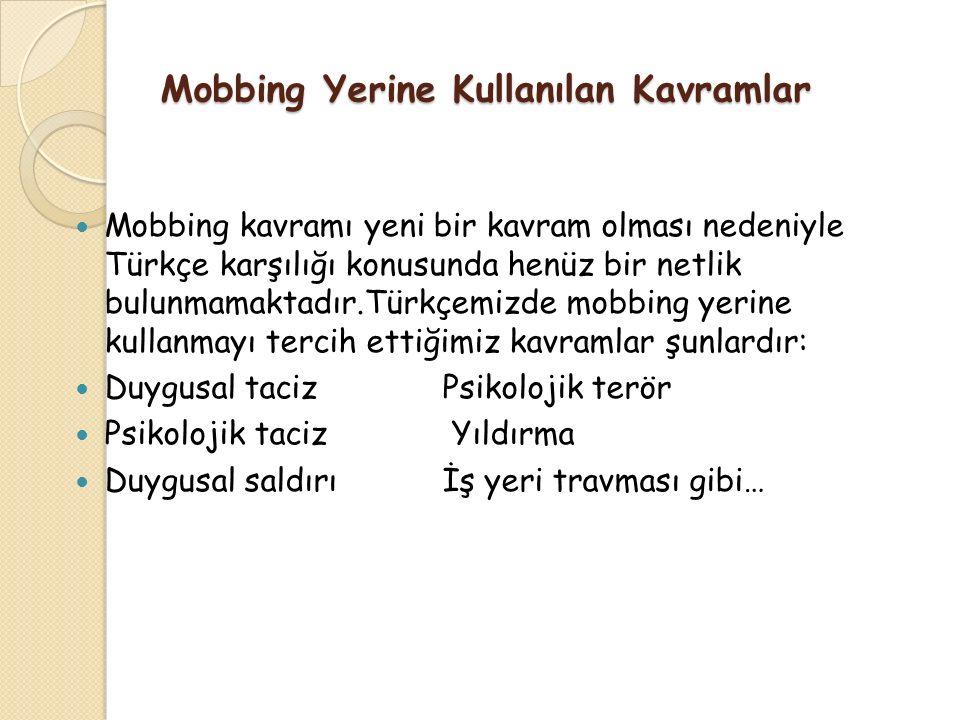 Mobbing Yerine Kullanılan Kavramlar Mobbing kavramı yeni bir kavram olması nedeniyle Türkçe karşılığı konusunda henüz bir netlik bulunmamaktadır.Türkç