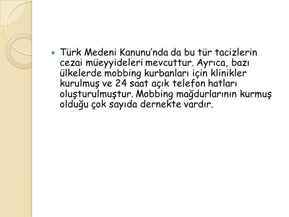 Türk Medeni Kanunu'nda da bu tür tacizlerin cezai müeyyideleri mevcuttur. Ayrıca, bazı ülkelerde mobbing kurbanları için klinikler kurulmuş ve 24 saat