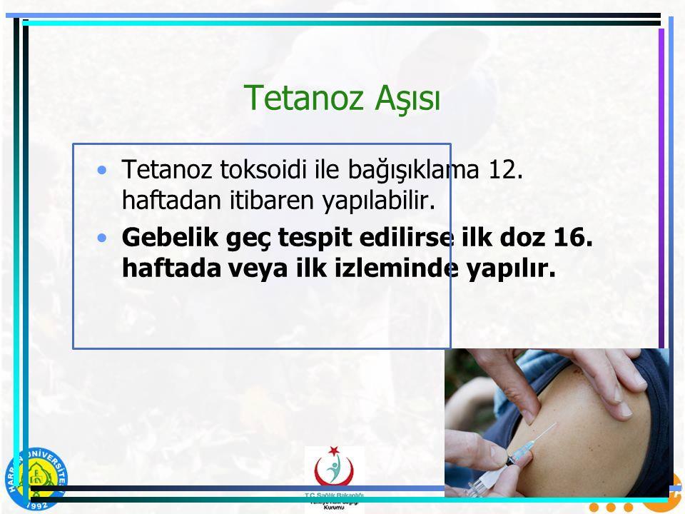 Tetanoz Aşısı Tetanoz toksoidi ile bağışıklama 12. haftadan itibaren yapılabilir. Gebelik geç tespit edilirse ilk doz 16. haftada veya ilk izleminde y