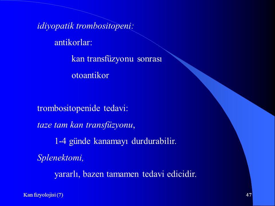 Kan fizyolojisi (7)47 idiyopatik trombositopeni: antikorlar: kan transfüzyonu sonrası otoantikor trombositopenide tedavi: taze tam kan transfüzyonu, 1