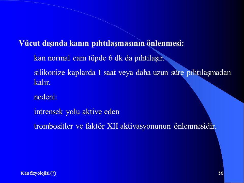 Kan fizyolojisi (7)56 Vücut dışında kanın pıhtılaşmasının önlenmesi: kan normal cam tüpde 6 dk da pıhtılaşır.