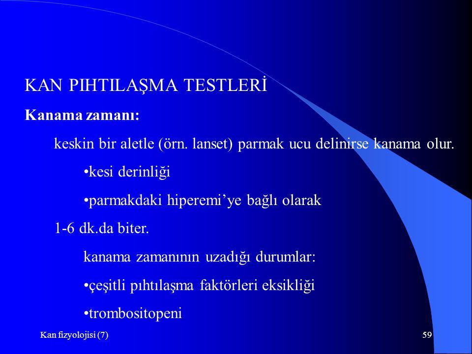 Kan fizyolojisi (7)59 KAN PIHTILAŞMA TESTLERİ Kanama zamanı: keskin bir aletle (örn.