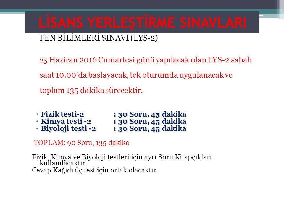 LİSANS YERLEŞTİRME SINAVLARI FEN BİLİMLERİ SINAVI (LYS-2) 25 Haziran 2016 Cumartesi günü yapılacak olan LYS-2 sabah saat 10.00'da başlayacak, tek otur