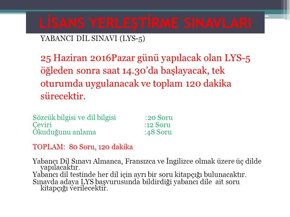 LİSANS YERLEŞTİRME SINAVLARI YABANCI DİL SINAVI (LYS-5) 25 Haziran 2016Pazar günü yapılacak olan LYS-5 öğleden sonra saat 14.30'da başlayacak, tek otu