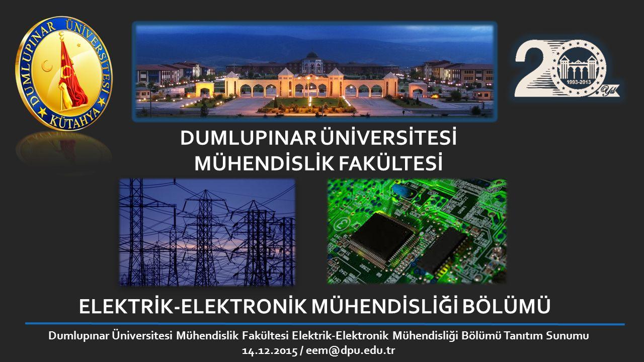 DUMLUPINAR ÜNİVERSİTESİ MÜHENDİSLİK FAKÜLTESİ ELEKTRİK-ELEKTRONİK MÜHENDİSLİĞİ BÖLÜMÜ Dumlupınar Üniversitesi Mühendislik Fakültesi Elektrik-Elektroni
