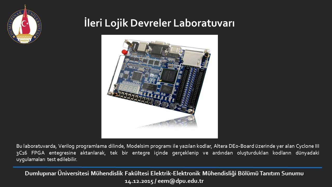 İleri Lojik Devreler Laboratuvarı Bu laboratuvarda, Verilog programlama dilinde, Modelsim programı ile yazılan kodlar, Altera DE0-Board üzerinde yer a