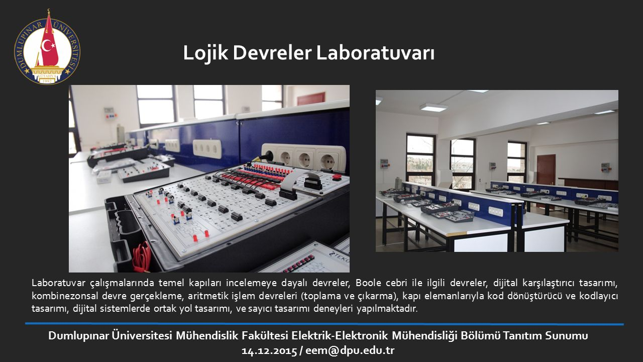 Lojik Devreler Laboratuvarı Laboratuvar çalışmalarında temel kapıları incelemeye dayalı devreler, Boole cebri ile ilgili devreler, dijital karşılaştır