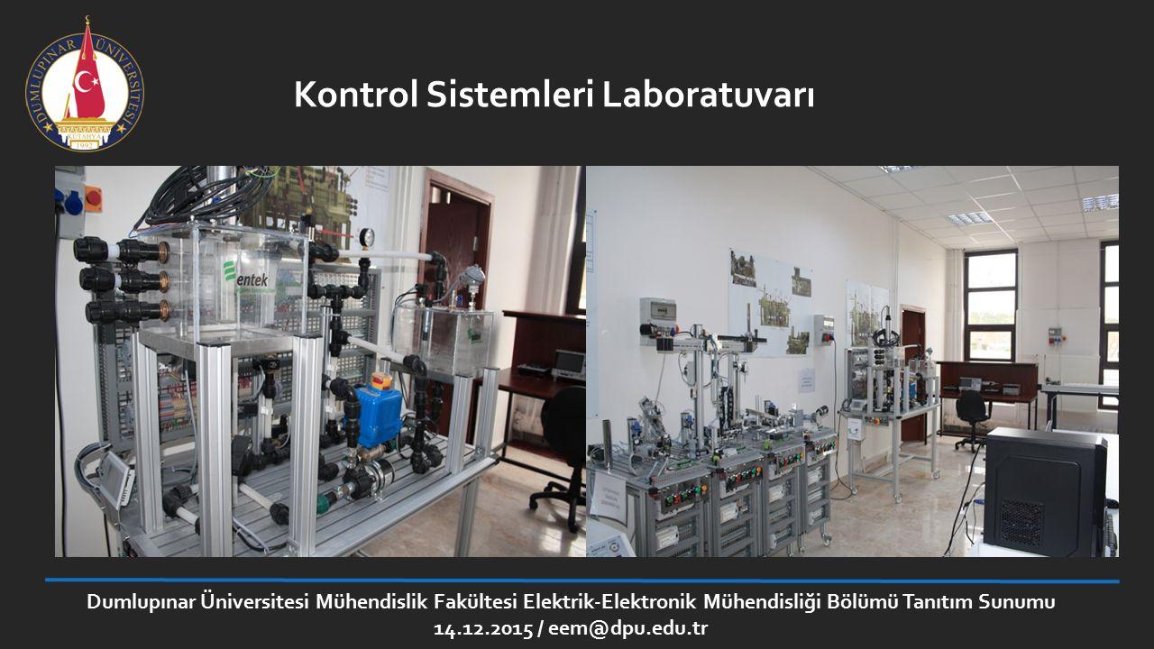 Kontrol Sistemleri Laboratuvarı Dumlupınar Üniversitesi Mühendislik Fakültesi Elektrik-Elektronik Mühendisliği Bölümü Tanıtım Sunumu 14.12.2015 / eem@
