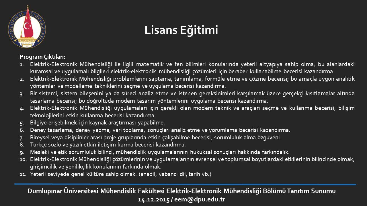 Program Çıktıları: 1.Elektrik-Elektronik Mühendisliği ile ilgili matematik ve fen bilimleri konularında yeterli altyapıya sahip olma; bu alanlardaki k