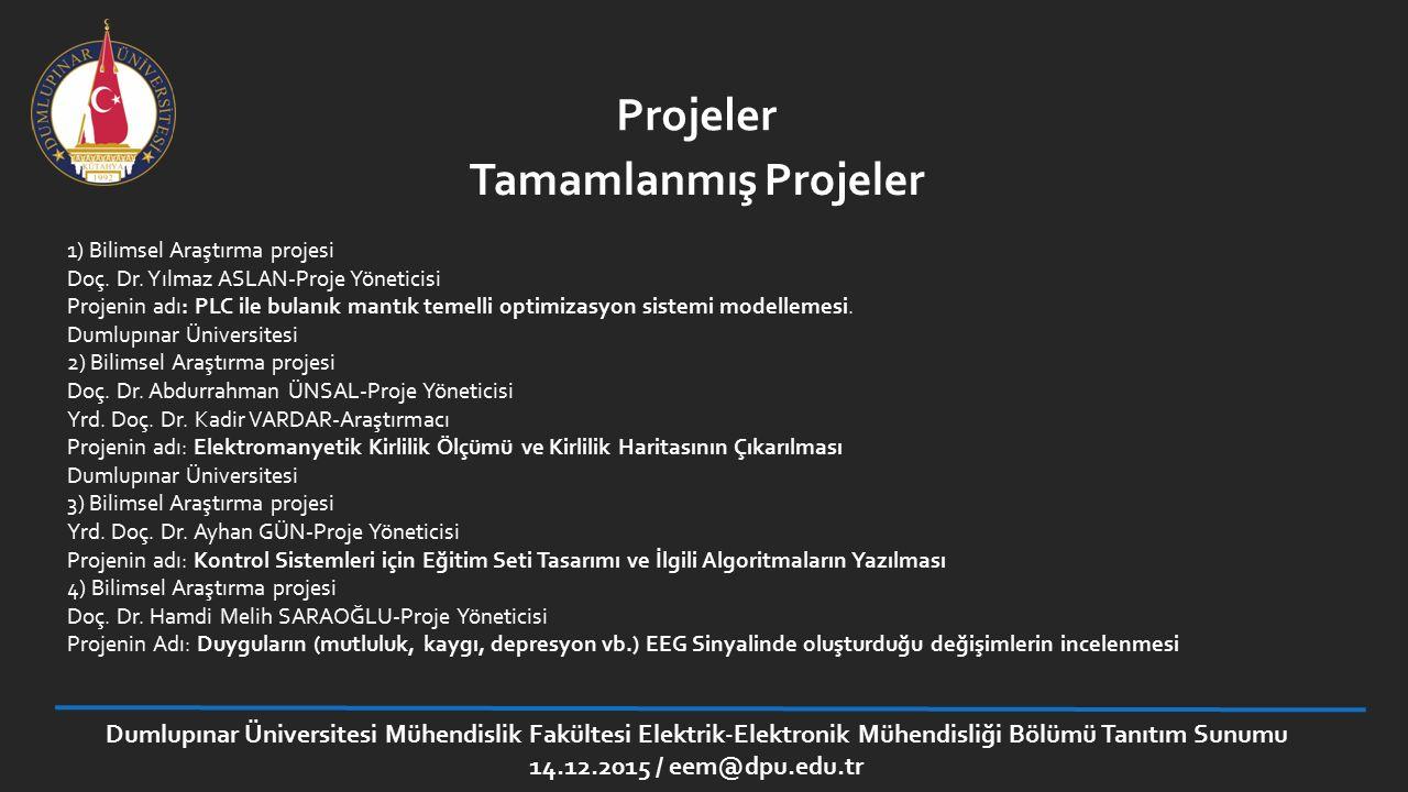 Projeler 1) Bilimsel Araştırma projesi Doç. Dr. Yılmaz ASLAN-Proje Yöneticisi Projenin adı: PLC ile bulanık mantık temelli optimizasyon sistemi modell