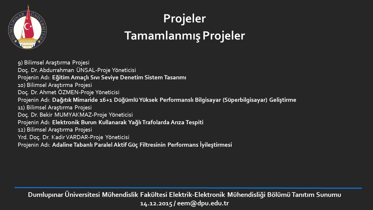 Projeler 9) Bilimsel Araştırma Projesi Doç. Dr. Abdurrahman ÜNSAL-Proje Yöneticisi Projenin Adı: Eğitim Amaçlı Sıvı Seviye Denetim Sistem Tasarımı 10)