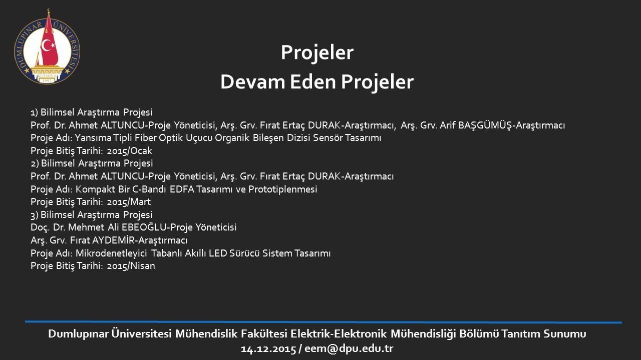 Projeler 1) Bilimsel Araştırma Projesi Prof. Dr. Ahmet ALTUNCU-Proje Yöneticisi, Arş. Grv. Fırat Ertaç DURAK-Araştırmacı, Arş. Grv. Arif BAŞGÜMÜŞ-Araş