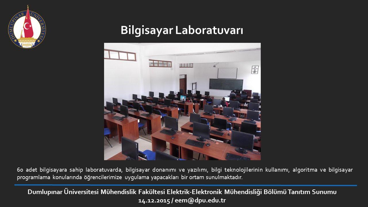 Bilgisayar Laboratuvarı 60 adet bilgisayara sahip laboratuvarda, bilgisayar donanımı ve yazılımı, bilgi teknolojilerinin kullanımı, algoritma ve bilgi