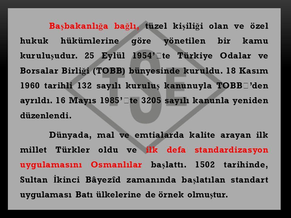 Ba ş bakanlı ğ a ba ğ lı, tüzel ki ş ili ğ i olan ve özel hukuk hükümlerine göre yönetilen bir kamu kurulu ş udur. 25 Eylül 1954''te Türkiye Odalar ve