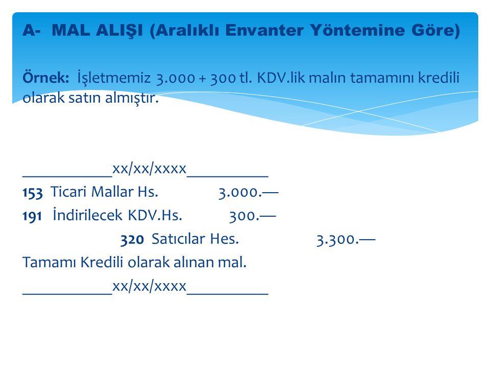 A- MAL ALIŞI (Aralıklı Envanter Yöntemine Göre) Örnek: İşletmemiz 3.000 + 300 tl.