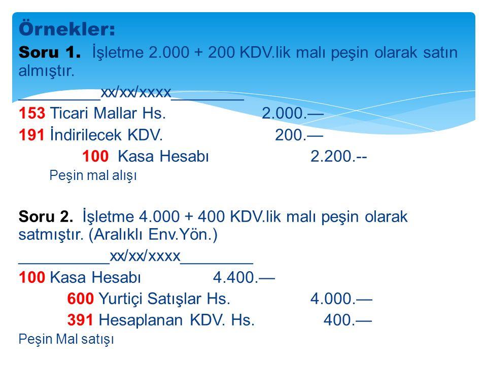 Örnekler: Soru 1.İşletme 2.000 + 200 KDV.lik malı peşin olarak satın almıştır.