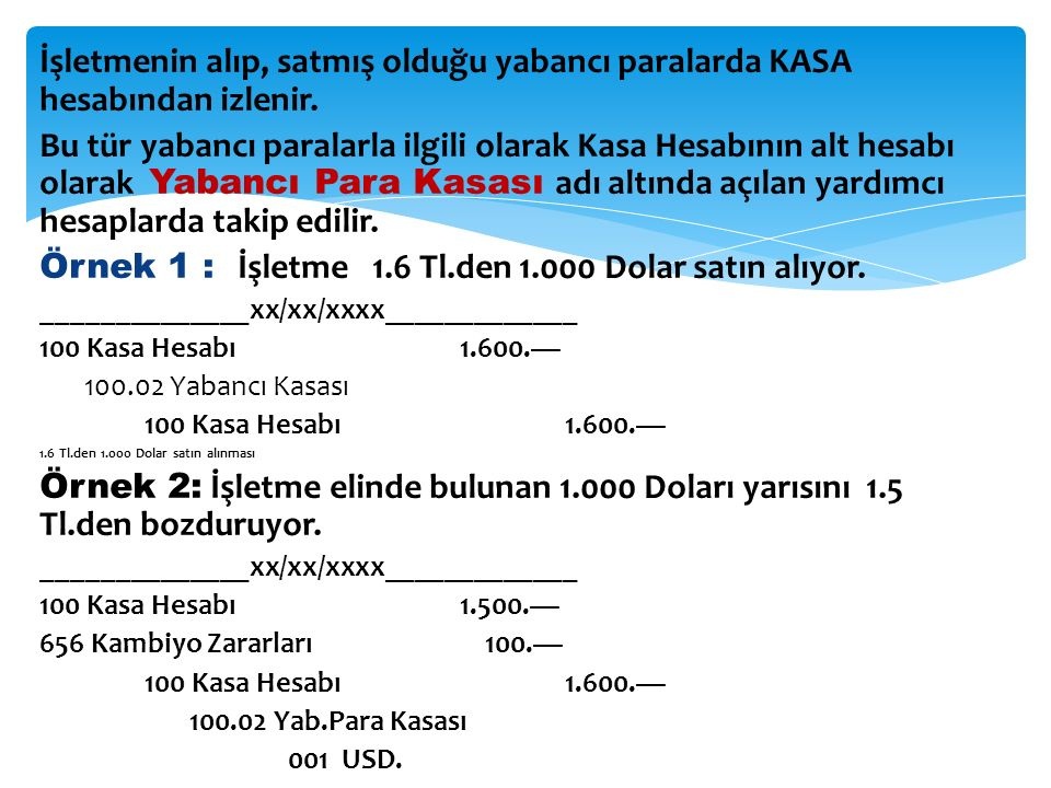 İşletmenin alıp, satmış olduğu yabancı paralarda KASA hesabından izlenir.