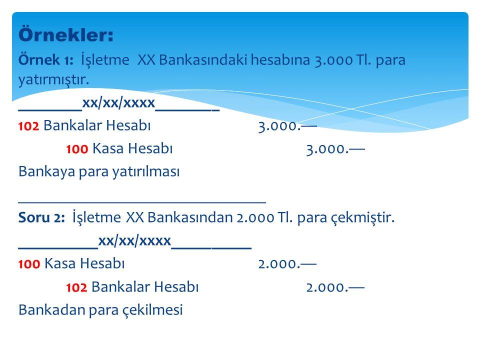 Örnekler: Örnek 1: İşletme XX Bankasındaki hesabına 3.000 Tl.