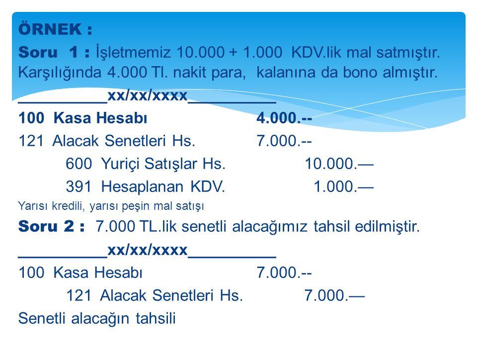 ÖRNEK : Soru 1 : İşletmemiz 10.000 + 1.000 KDV.lik mal satmıştır.