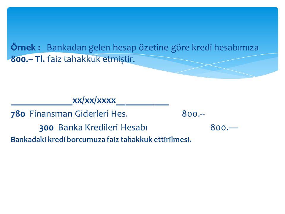 Örnek : Bankadan gelen hesap özetine göre kredi hesabımıza 800.– Tl.