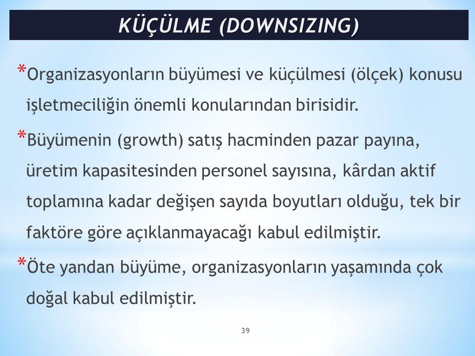 * Organizasyonların büyümesi ve küçülmesi (ölçek) konusu işletmeciliğin önemli konularından birisidir. * Büyümenin (growth) satış hacminden pazar payı