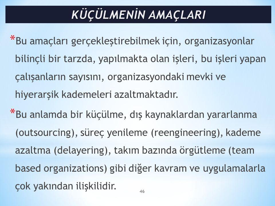 * Bu amaçları gerçekleştirebilmek için, organizasyonlar bilinçli bir tarzda, yapılmakta olan işleri, bu işleri yapan çalışanların sayısını, organizasy