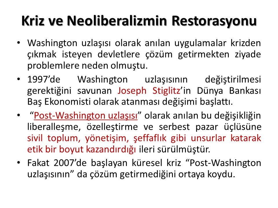 Kriz ve Neoliberalizmin Restorasyonu Washington uzlaşısı olarak anılan uygulamalar krizden çıkmak isteyen devletlere çözüm getirmekten ziyade problemlere neden olmuştu.