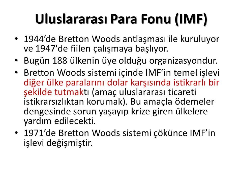 Uluslararası Para Fonu (IMF) 1944'de Bretton Woods antlaşması ile kuruluyor ve 1947 de fiilen çalışmaya başlıyor.