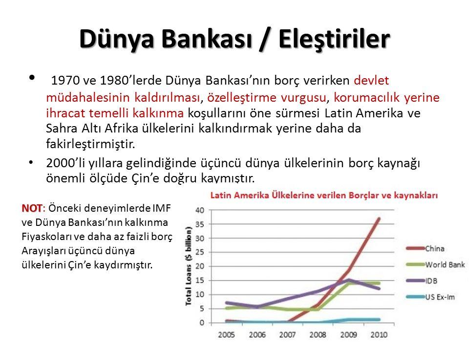 Dünya Bankası / Eleştiriler 1970 ve 1980'lerde Dünya Bankası'nın borç verirken devlet müdahalesinin kaldırılması, özelleştirme vurgusu, korumacılık yerine ihracat temelli kalkınma koşullarını öne sürmesi Latin Amerika ve Sahra Altı Afrika ülkelerini kalkındırmak yerine daha da fakirleştirmiştir.