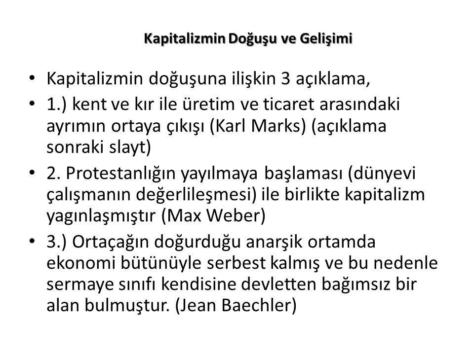 Kapitalizmin Doğuşu ve Gelişimi Kapitalizmin doğuşuna ilişkin 3 açıklama, 1.) kent ve kır ile üretim ve ticaret arasındaki ayrımın ortaya çıkışı (Karl Marks) (açıklama sonraki slayt) 2.