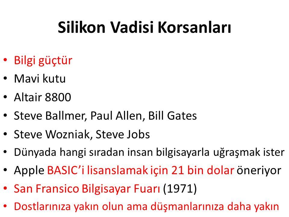 Silikon Vadisi Korsanları Bilgi güçtür Mavi kutu Altair 8800 Steve Ballmer, Paul Allen, Bill Gates Steve Wozniak, Steve Jobs Dünyada hangi sıradan insan bilgisayarla uğraşmak ister Apple BASIC'i lisanslamak için 21 bin dolar öneriyor San Fransico Bilgisayar Fuarı (1971) Dostlarınıza yakın olun ama düşmanlarınıza daha yakın