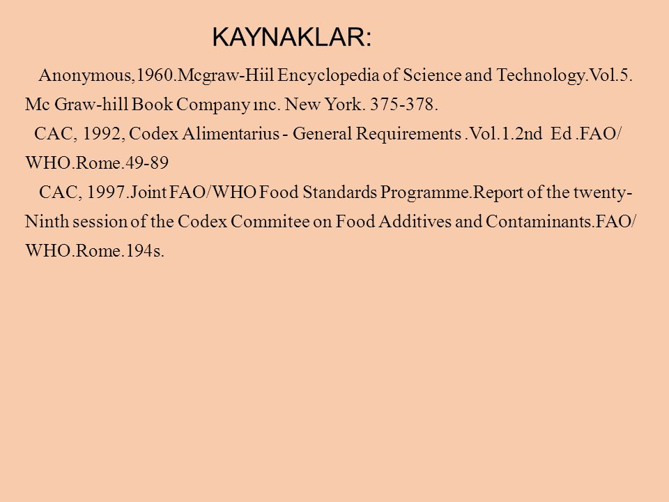 KAYNAKLAR: Anonymous,1960.Mcgraw-Hiil Encyclopedia of Science and Technology.Vol.5. Mc Graw-hill Book Company ınc. New York. 375-378. CAC, 1992, Codex