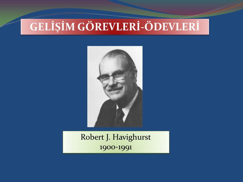 GELİŞİM GÖREVLERİ-ÖDEVLERİ Robert J. Havighurst 1900-1991 Robert J. Havighurst 1900-1991