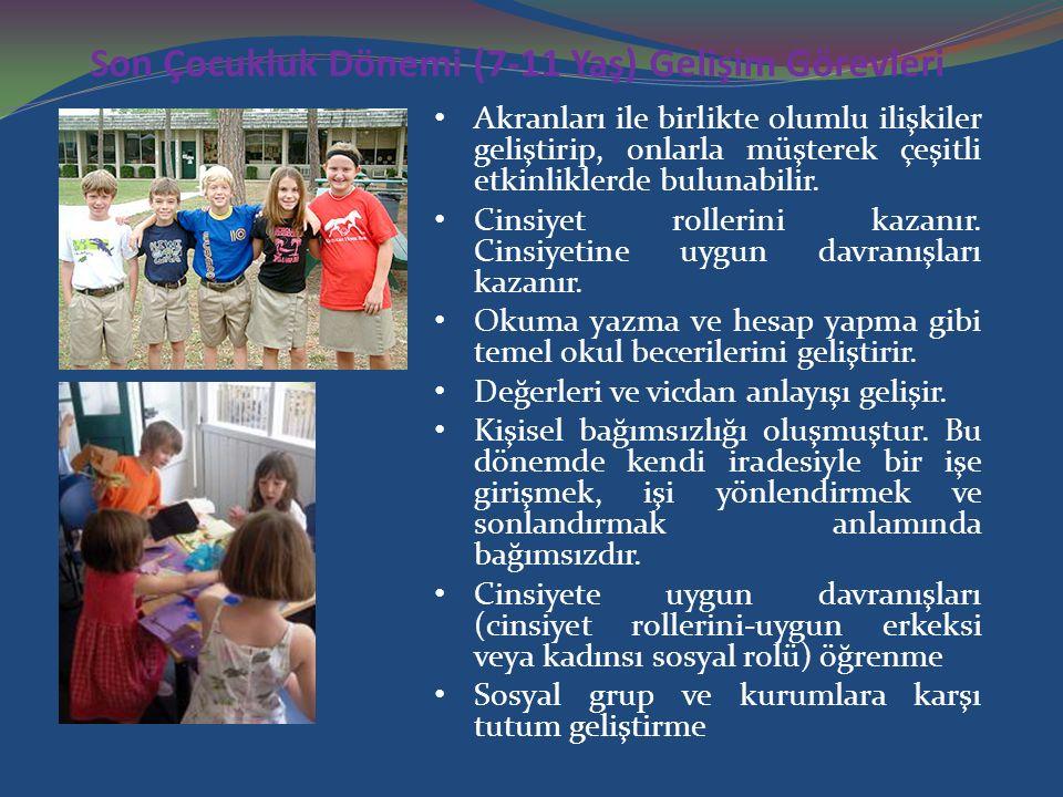 Son Çocukluk Dönemi (7-11 Yaş) Gelişim Görevleri Akranları ile birlikte olumlu ilişkiler geliştirip, onlarla müşterek çeşitli etkinliklerde bulunabili