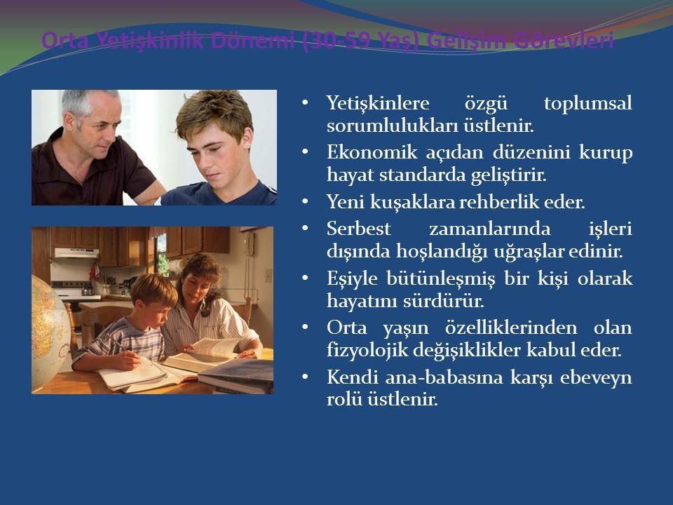 Orta Yetişkinlik Dönemi (30-59 Yaş) Gelişim Görevleri Yetişkinlere özgü toplumsal sorumlulukları üstlenir. Ekonomik açıdan düzenini kurup hayat standa