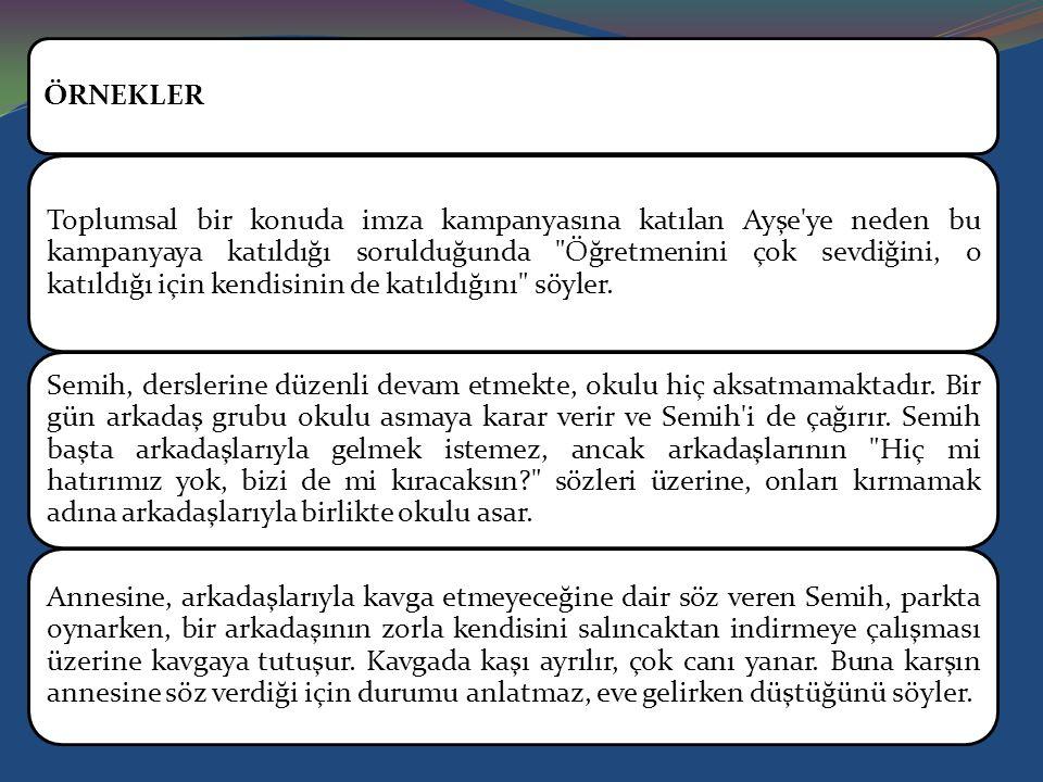 ÖRNEKLER Toplumsal bir konuda imza kampanyasına katılan Ayşe'ye neden bu kampanyaya katıldığı sorulduğunda