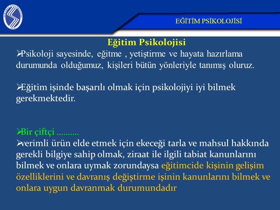 Eğitim Psikolojisi;  Bilim olarak psikoloji ile eğitim biliminin ortak uygulama alanıdır.