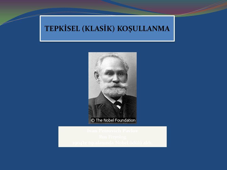 Ivan Petrovich Pavlov Rus Fizyolog 1904'te tıp alanında Nobel ödülü aldı. TEPKİSEL (KLASİK) KOŞULLANMA TEPKİSEL (KLASİK) KOŞULLANMA
