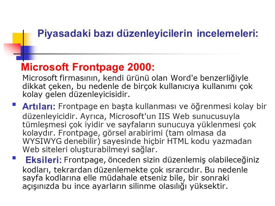 Piyasadaki bazı düzenleyicilerin incelemeleri: Microsoft Frontpage 2000: Microsoft firmasının, kendi ürünü olan Word e benzerliğiyle dikkat çeken, bu nedenle de birçok kullanıcıya kullanımı çok kolay gelen düzenleyicisidir.