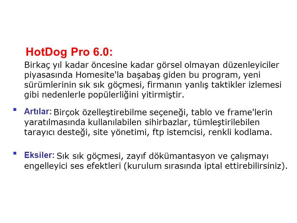 HotDog Pro 6.0: Birkaç yıl kadar öncesine kadar görsel olmayan düzenleyiciler piyasasında Homesite'la başabaş giden bu program, yeni sürümlerinin sık