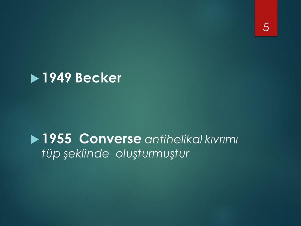  1949 Becker  1955 Converse antihelikal kıvrımı tüp şeklinde oluşturmuştur 5