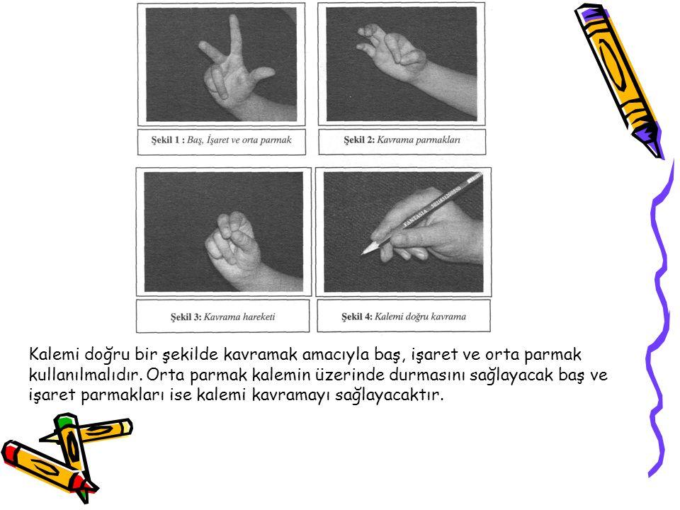 Kalemi doğru bir şekilde kavramak amacıyla baş, işaret ve orta parmak kullanılmalıdır.