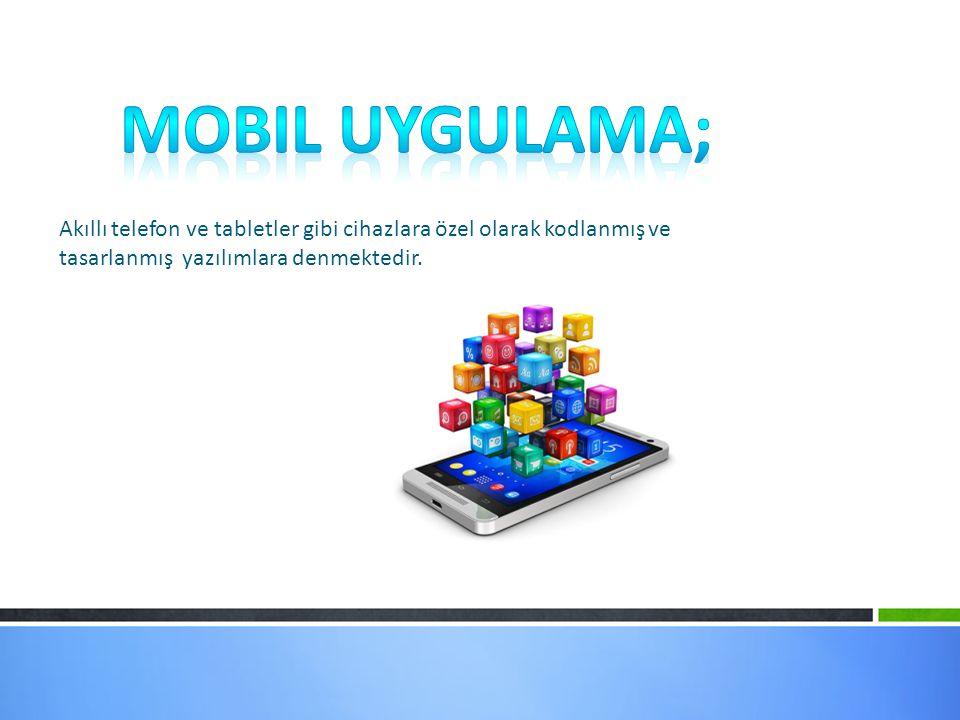 Akıllı telefon ve tabletler gibi cihazlara özel olarak kodlanmış ve tasarlanmış yazılımlara denmektedir.