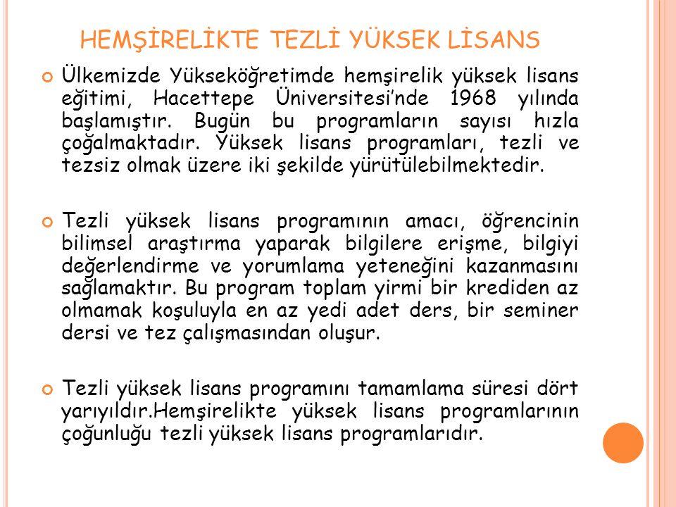 HEMŞİRELİKTE TEZLİ YÜKSEK LİSANS Ülkemizde Yükseköğretimde hemşirelik yüksek lisans eğitimi, Hacettepe Üniversitesi'nde 1968 yılında başlamıştır. Bugü