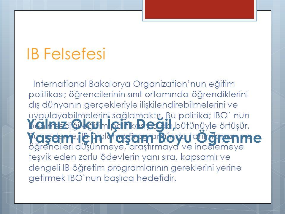 IB Felsefesi International Bakalorya Organization'nun eğitim politikası; öğrencilerinin sınıf ortamında öğrendiklerini dış dünyanın gerçekleriyle iliş