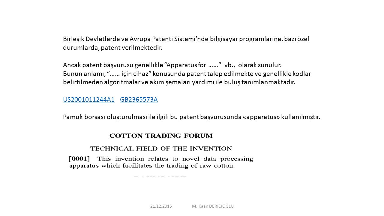 Birleşik Devletlerde ve Avrupa Patenti Sistemi'nde bilgisayar programlarına, bazı özel durumlarda, patent verilmektedir. Ancak patent başvurusu genell