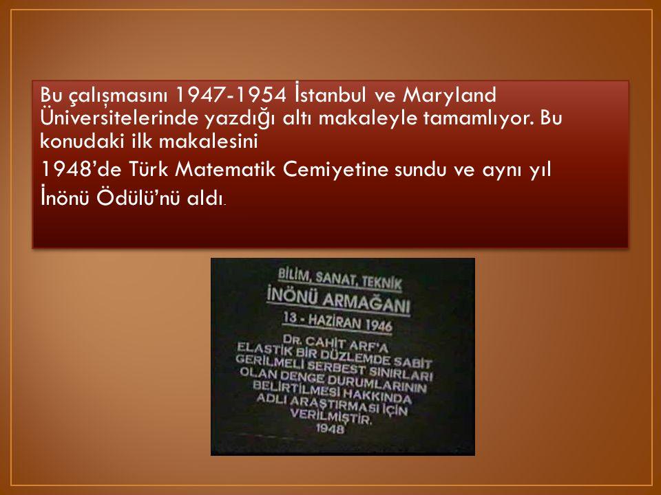 Bu çalışmasını 1947-1954 İ stanbul ve Maryland Üniversitelerinde yazdı ğ ı altı makaleyle tamamlıyor. Bu konudaki ilk makalesini 1948'de Türk Matemati