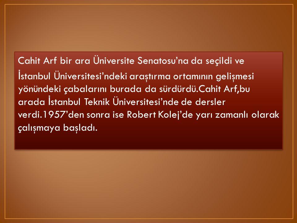 Cahit Arf bir ara Üniversite Senatosu'na da seçildi ve İ stanbul Üniversitesi'ndeki araştırma ortamının gelişmesi yönündeki çabalarını burada da sürdü